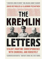 The Kremlin Letters. Stalin's Wartime Correspondence with Churchill and Roosevelt