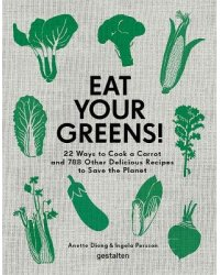 Eat Your Greens! 22 Ways to Cook a Carrot and 788 Other Delicious Recipes to Save the Planet