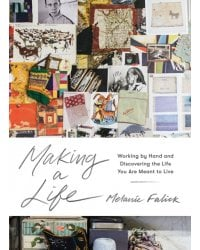 Making a Life. Working by Hand and Discovering the Life You Were Meant to Live
