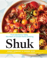 Shuk. From Market to Table, the Heart of Israeli Home Cooking