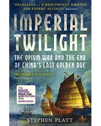 Imperial Twilight. The Opium War and the End of China's Last Golden Age
