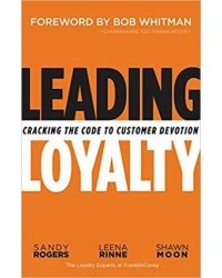 Leading Loyalty. Cracking the Code to Customer Devotion