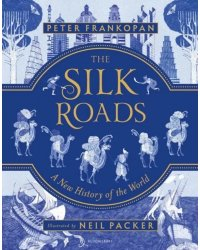 The Silk Roads: A New History of the World. Illustrated Edition