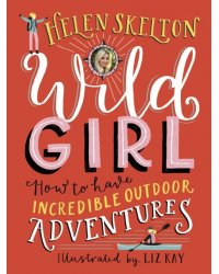 Wild Girl. How to Have Incredible Outdoor Adventures