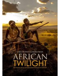 African Twilight. The Vanishing Rituals and Ceremonies of the African Continent