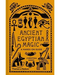 Ancient Egyptian Magic. A Hands-on Guide