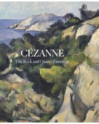 Cezanne. The Rock and Quarry Paintings