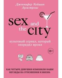 Секс в большом городе. Как четыре девушки изменили наши взгляды на отношения и жизнь