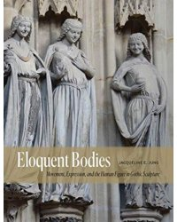 Eloquent Bodies. Movement, Expression, and the Human Figure in Gothic Sculpture