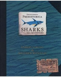 Encyclopedia Prehistorica. Sharks and Other Sea Monsters