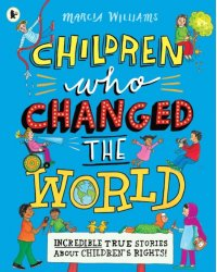 Children Who Changed the World. Incredible True Stories About Children's Rights!