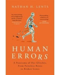 Human Errors. A Panorama of Our Glitches, From Pointless Bones to Broken Genes