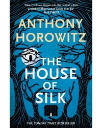 The House of Silk. The Bestselling Sherlock Holmes Novel