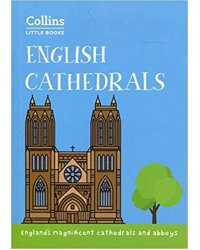 English Cathedrals: England's magnificent cathedrals and abbeys