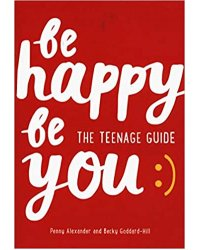 Be Happy Be You: The teenage guide to boost happiness and resilience
