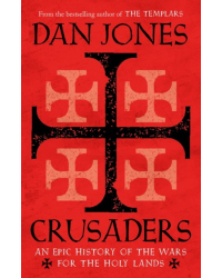 Crusaders. An Epic History of the Wars for the Holy Lands