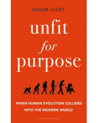 Unfit for Purpose. When Human Evolution Collides with the Modern World