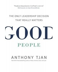 Good People. The Only Leadership Decision That Really Matters