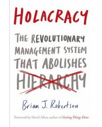 Holacracy. The Revolutionary Management System that Abolishes Hierarchy