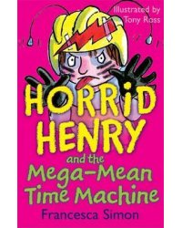 Horrid Henry and the Mega-mean Time Machine. Book 13