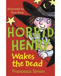 Horrid Henry Wakes the Dead. Book 18