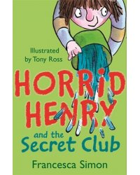 Horrid Henry and the Secret Club. Book 2