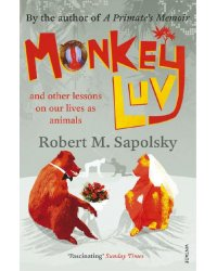 Monkeyluv. And Other Lessons in Our Lives as Animals