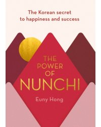 The Power of Nunchi. The Korean Secret to Happiness and Success