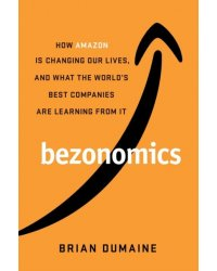 Bezonomics. How Amazon Is Changing Our Lives, and What the World's Best Companies Are Learning from It