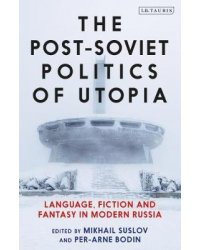 The Post-Soviet Politics of Utopia. Language, Fiction and Fantasy in Modern Russia