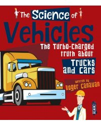 The Science of Vehicles. The Turbo-Charged Truth about Trucks and Cars