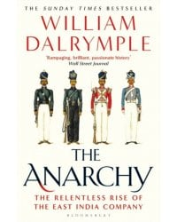 The Anarchy. The Relentless Rise of the East India Company