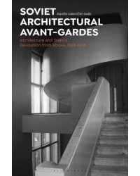 Soviet Architectural Avant-Gardes. Architecture and Stalin's Revolution from Above, 1928-1938
