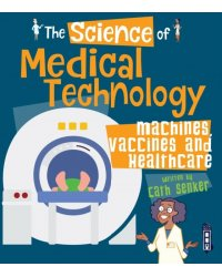 The Science of Medical Technology. Machines, Vaccines and Healthcare