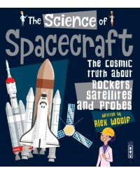 The Science of Spacecraft. The Cosmic Truth about Rockets, Satellites, and Probes