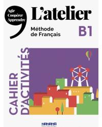 L'atelier B1: Cahier d'activites (+ Audio CD)