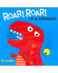 Roar! Roar! I'm a Dinosaur! Board book