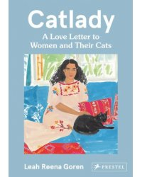 Catlady. A Love Letter to Women and Their Cats