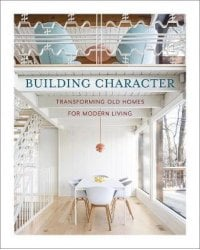 Building Character. Transforming Old Homes for Modern Living