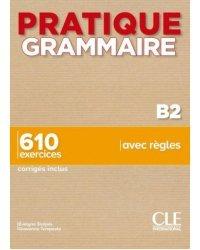 Pratique Grammaire. Niveau B2. 610 exercices. Livre + Corrigés