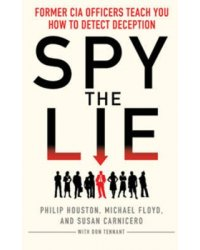 Spy the Lie. Former CIA Officers Teach You How to Detect Deception