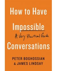 How to Have Impossible Conversations. A Very Practical Guide