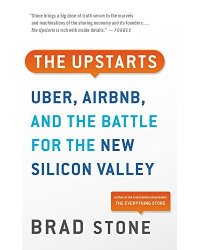 Upstarts. Uber, Airbnb, and the Battle for the New Silicon Valley