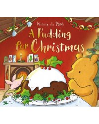 Winnie-the-Pooh. A Pudding for Christmas