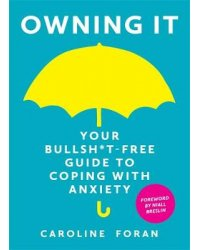 Owning it. Your Bullsh*t-Free Guide to Living with Anxiety