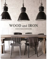 Wood And Iron. Industrial Interiors