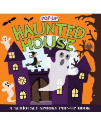 Haunted House. A Seriously Spooky Pop-Up Book
