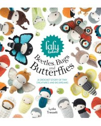 Beetles, Bugs and Butterflies. A Crochet Story of Tiny Creatures and Big Dreams