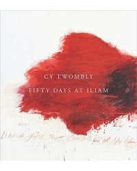 Cy Twombly. Fifty Days at Iliam