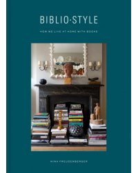 Bibliostyle. How We Live at Home with Books